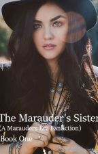 The Marauder's Sister(Book 1) by aliciarenenell1993