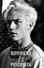My Boyfriend is Psycopath by MeIsKayyy