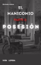 El Manicomio Parte 2: Posesión. by Blackkat__