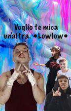 Voglio Te Mica Un'altra. •LowLow• by _LowLowNSP_