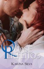 Quase Perfeitos/livro 2 by KarinaSilva_