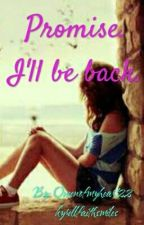 Promise. I'll be back. (temporary hiatus) by Queenofmyheart22