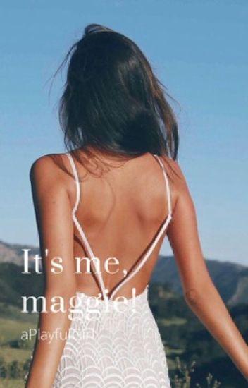 It's me, maggie!