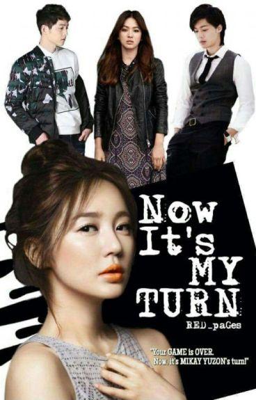 Now It's MY Turn