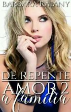 De Repente, Amor 2 - A Família by BarbaraRaiany