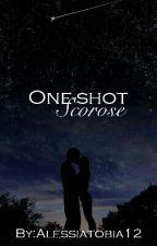 Scorose ~ One-shot by Alessiatobia12