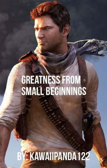 Greatness From Small Beginnings-(Nathan Drake x Reader)