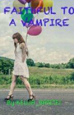 FAITHFUL TO A VAMPIRE by GATETE-KELLIA1