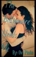 THE BILLIONAIRE NEEDS ME by ovipinto