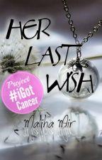 Her Last Wish [#CC2K15 #iGotCancer] by 50shadesofawriter