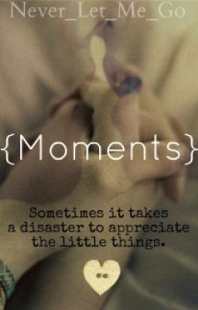 Moments. by ficklehearts