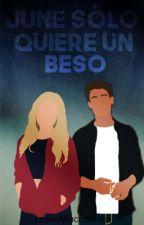 June Sólo Quiere Un Beso 《 H.S-L.T》  by LeslieMacEachen