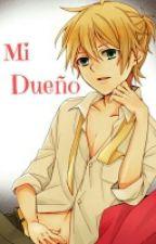 Mi Dueño [Len y tu] by SweetNeko-chan