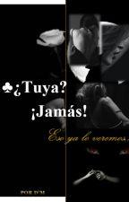 ¿Tuya? Jamas! (Reescribiéndola) by Reyna-de-Corazones