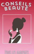 Conseils beauté pour les mauvais  by SoCarlita