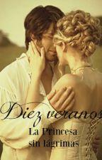 La Princesa sin Lágrimas: diez veranos by PseudoNovelas