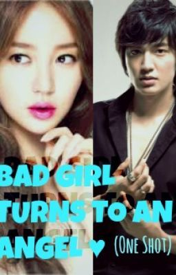 Bad Girl turns to an Angel? ♥ (One Shot)