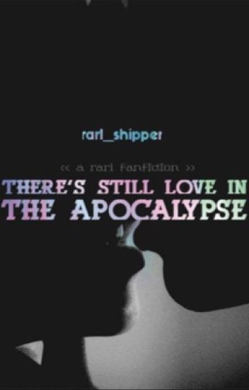 There's Still Love In the Apocalypse (Rarl)