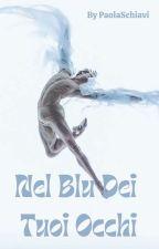 Nel Blu Dei Tuoi Occhi  by PaolaSchiavi