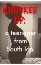 Knocked Up: A Teenager From South ldn. by SouthLondonStories