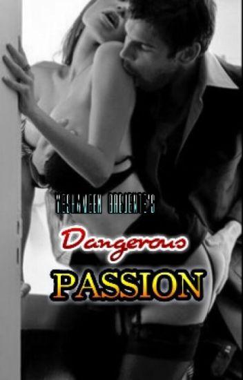 """""""Dangerous Passion"""""""