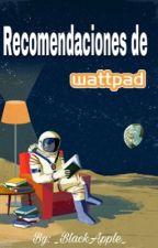 Recomendaciones De Wattpad by _BlackApple_