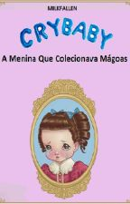 Cry baby: A Garota Que Colecionava Mágoas by MilkFallen