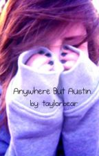 Anywhere But Austin... by taybhunter