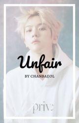 Unfair {Byun Baekhyun} by chanbaeol