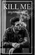 Kill Me © |Zayn Malik|  by zaynmalikHC