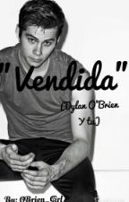"""Vendida"" (Dylan O'brien Y Tu) © by OBrien_Girl"