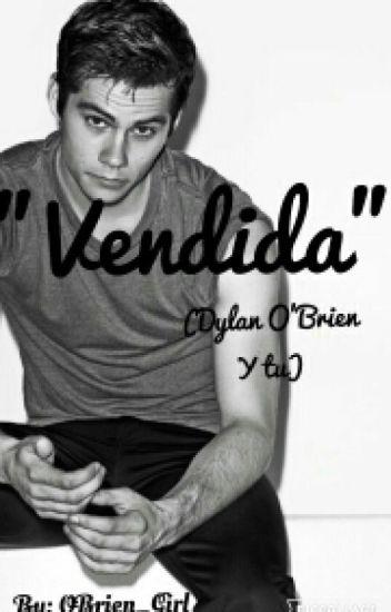 """""""Vendida"""" (Dylan O'brien Y Tu) ©"""