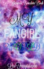 My Fangirl World (Jessica's Boredom Book) by Leofangirl2000