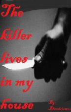 The killer lives in my house by bl00dsisters