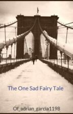 The One Sad Fairy Tale by Of_adrian_garcia1198