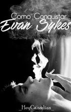 Como Conquistar Evan Sykes (Revisão)  by _HeyCanadian_