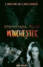 Apaixonada Pelos Winchester - Livro 1 by IngridDark