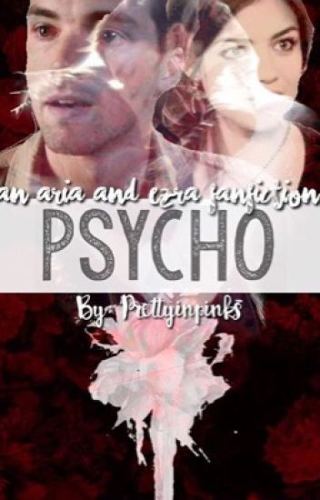 Psycho. (An Ezria Story)
