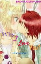 Why I Love You?  #Foxica# by C4tAxxOnii-Chan