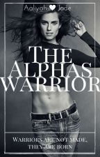 The Alphas Warrior by -xAaliyahx-