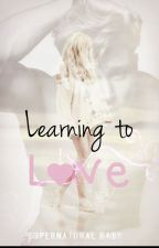 Learning to Love by Supernatural_baby