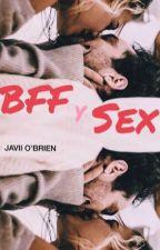 BFF y ¡Sexo! by JaviiOBrien