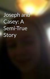 Joseph and Casey: A Semi-True Story by CallieSahli