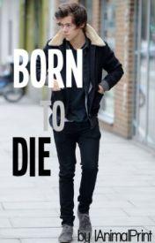 Born to die by RoxanneMm