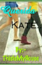 Querida Kate... by -ThisIsMyHouse-
