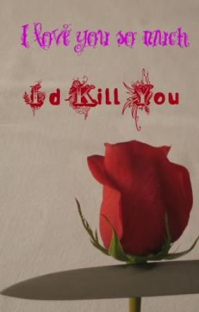 Love you so much, I'd kill you(ON HOLD) by to_cool_for_you