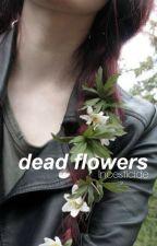 dead flowers. by dirtyouth