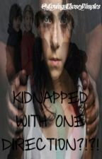 Kidnapped With One Direction?!?! *~*Completed*~* by AntiqueDollz