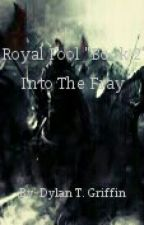 "A Royal Fool ""Book 2"" : Into The Fray by DylanTGriffin"