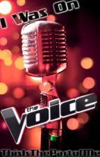 "I Was on The Voice: A NBC's ""The Voice"" Fanfiction [COMPLETE] by ThisIsThePartofMe"
